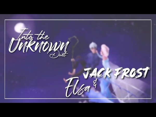 Into the unknown duet by Elsa and Jack Frost | Jelsa Edit