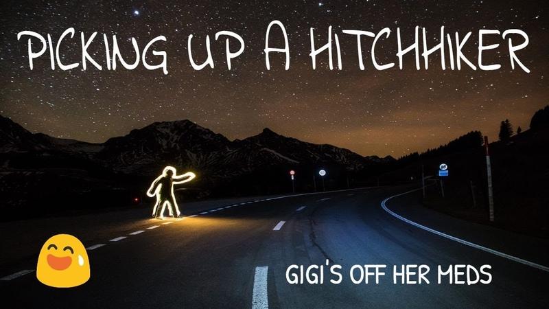 Picking Up A Hitchhiker Gigi's Off Her Meds