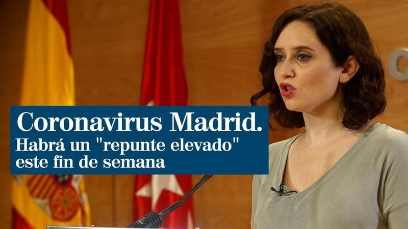 Coronavirus Ayuso afirma que habrá un repunte elevado en Madrid este fin de semana