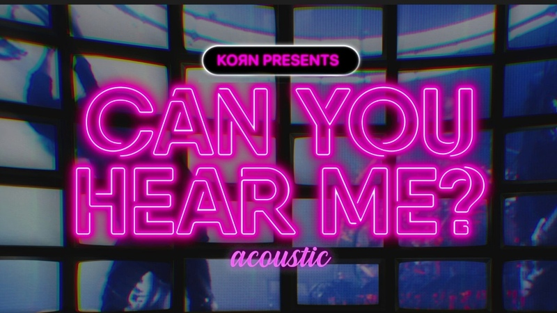 Korn Can You Hear Me Acoustic