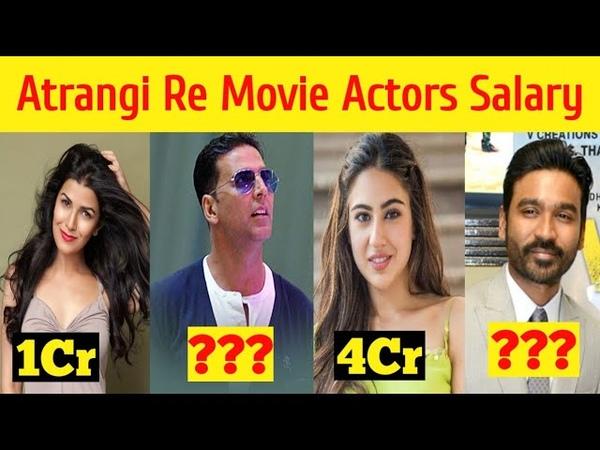 Atrangi Re Movie 2021 Cast Salary Akshay Kumar Sara Ali Khan Dhanush Atrangi Re Movie Budget