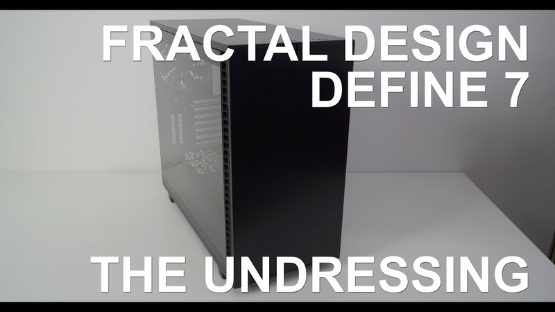 Fractal Design Define 7 The Undressing