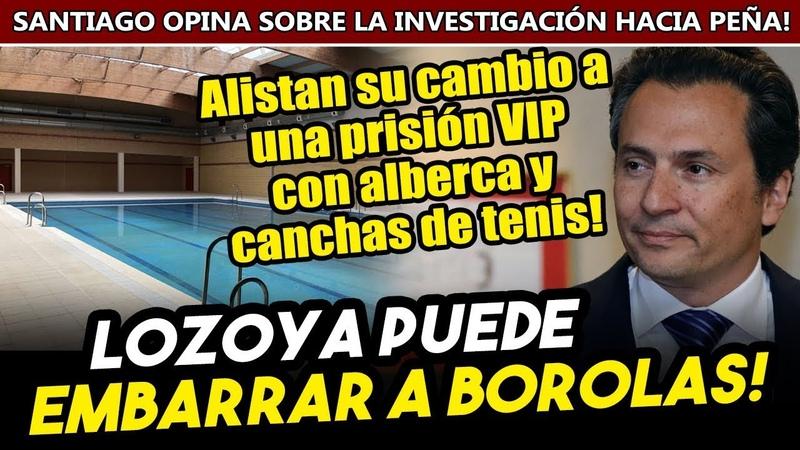 Lozoya puede hundir a Borolas Alistan su traslado a penal de lujo ¡CON ALBERCA