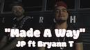 JP feat Bryann T Made A Way