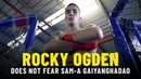Rocky Ogden Does Not Fear Sam-A Gaiyanghadao
