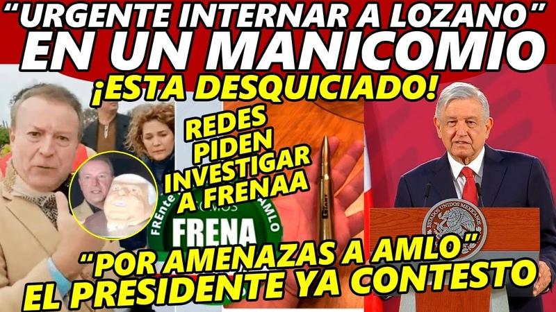 AMLO en Peligro Urgente Difundir Simpatizantes de FRENAAA de Gilberto Lozano Piden cabeza de AMLO