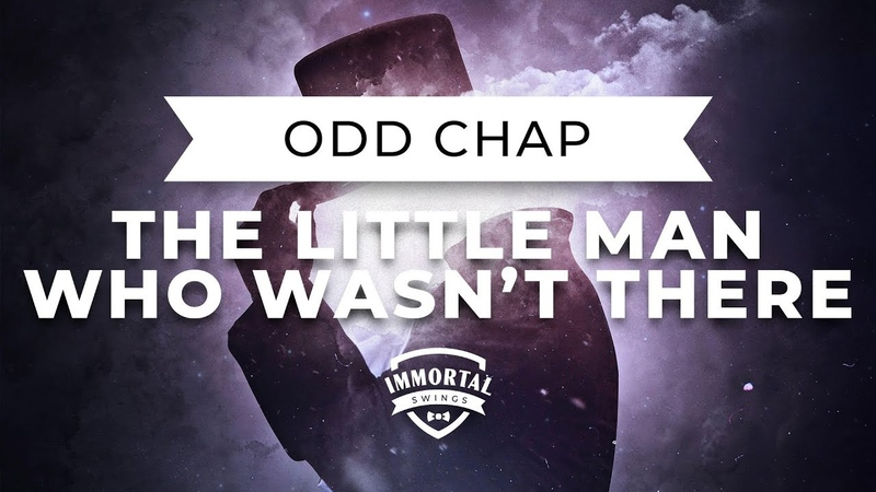 Odd Chap The Little Man Who Wasn't There 2020 Electro Swing