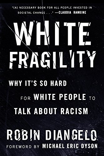 White Fragility Why It's So Hard for White People to Talk About Racism by Robin DiAngelo, Michael Eric Dyson