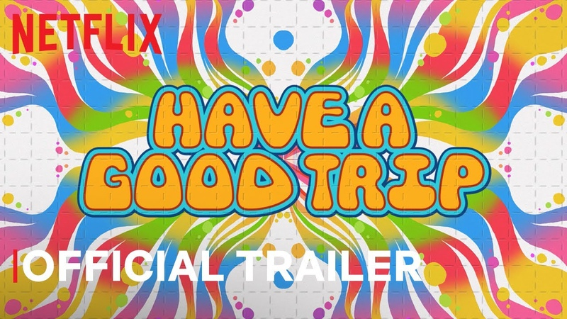 Have A Good Trip Official Trailer Netflix